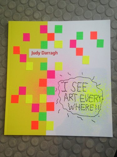 Cover of 'I See Art Everywhere Judy Darragh'